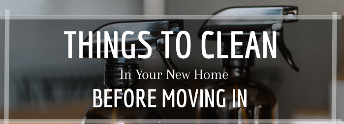 Things To Clean In Your New Home Before Moving In